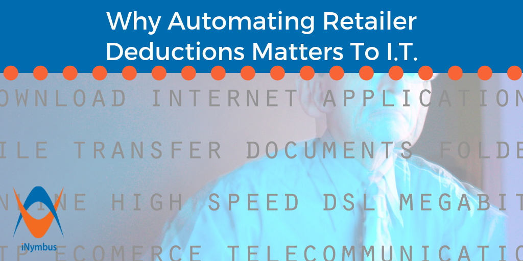 Why Automating Retailer Deductions Matters to I.T.