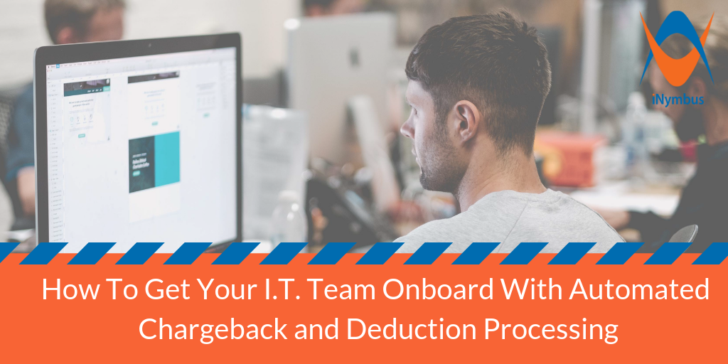 How To Get Your I.T. Team Onboard With Automated Chargeback and Deduction Processing