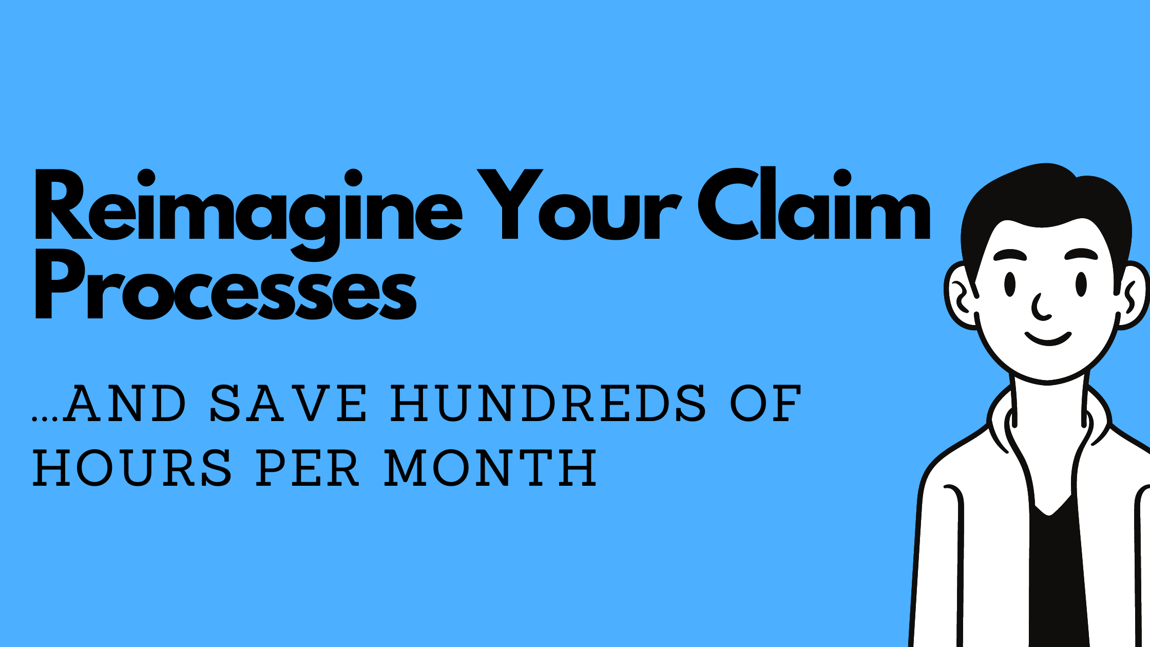 Reimagine Your Claim Processes